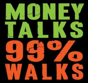 Money Talks 99 percent walks